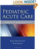 Pediatric Acute Care: A Guide for Interprofessional Practice