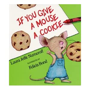 If You Give a Mouse a Cookie by Laura Numeroff & Felicia Bond