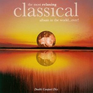The Most Relaxing Classical Album in the World...Ever! by Johann Sebastian Bach, Léo Delibes, Gabriel Fauré, Erik Satie and Wolfgang Amadeus Mozart
