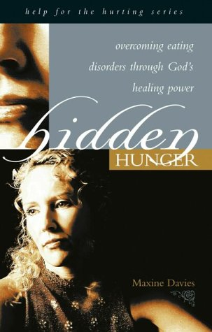 Hidden Hunger: Overcoming Eating Disorders Through God's Healing Power (Hope for the Hurting)