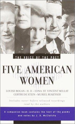 The Voice of the Poet : Five American Women : Gertrude Stein, Edna St. Vincent Millay, H.D., Louise Bogan & Muriel R