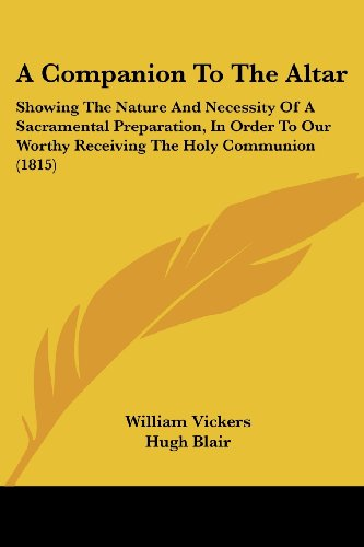 A Companion to the Altar: Showing the Nature and Necessity of a Sacramental Preparation, in Order to Our Worthy Receiving the Holy Communion (18