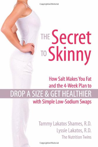 The Secret to Skinny: How Salt Makes You Fat, and the 4-Week Plan to Drop a Size and Get Healthier with Simple Low-Sodiu