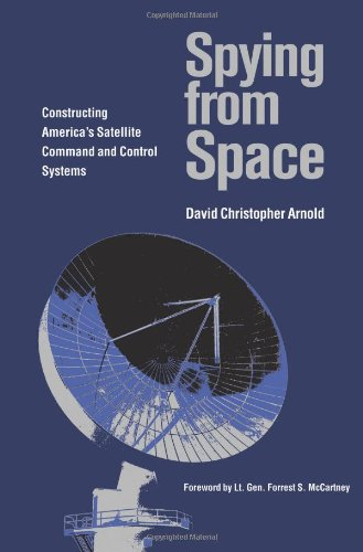 Spying from Space: Constructing America's Satellite Command and Control Systems (Centennial of Flight Series)  - David Christopher Arnold