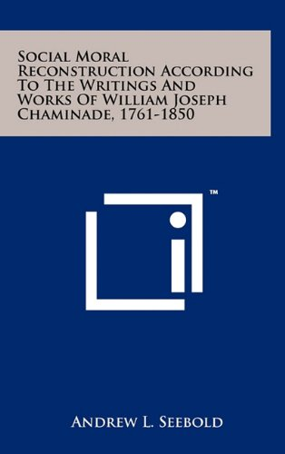 Social Moral Reconstruction According to the Writings and Works of William Joseph Chaminade, 1761-1850