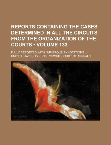 Reports containing the cases determined in all the circuits from the organization of the courts (Volume 133 ); fully reported with numerous annotations