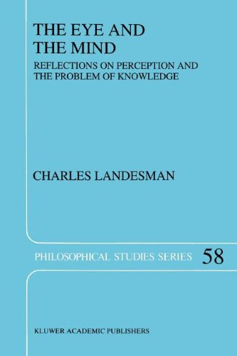 The Eye and the Mind: Reflections on Perception and the Problem of Knowledge (Philosophical Studies Series)