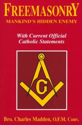 Freemasonry - Mankind's Hidden Enemy: With Current Official Catholic Statements, Charles Madden