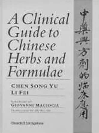 A Clinical Guide to Chinese Herbs and Formulae, 1e written by C. Song Yu