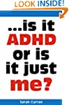 Is It ADHD or is it Just Me? : One Mo...