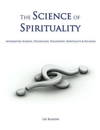 The Science Of Spirituality: Integrating Science, Psychology, Philosophy, Spirituality & Religion front-999481