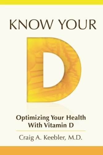 know-your-d-optimizing-your-health-with-vitamin-d-by-craig-a-keebler-md-2010-06-04