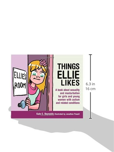 Things Ellie Likes: A Book About Sexuality and Masturbation for Girls and Young Women with Autism and Related Conditions (Sexuality and Safety with Tom and Ellie)