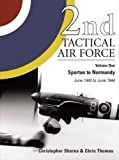 2nd Tactical Air Force, Vol. 1: Spartan to Normandy, June 1943 to June 1944 (1903223407) by Christopher Shores