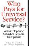 img - for Who Pays for Universal Service?: When Telephone Subsidies Become Transparent book / textbook / text book