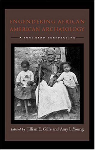 Engendering African American Archaeology: A Southern...