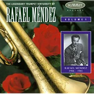 The legendary trumpet virtuosity of Rafael Méndez, Vol. 1