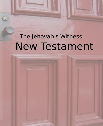 Jehovah's Witness New Testament: Christian Answers to JW Missionaries