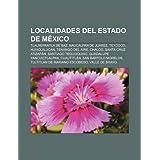 Localidades del Estado de Mexico: Tlalnepantla de Baz, Naucalpan de Ju Rez, Texcoco, Huixquilucan, Tenango del...