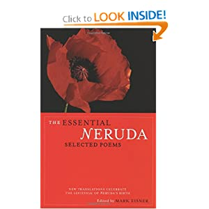 The Essential Neruda: Selected Poems (Bilingual Edition) (English and Spanish Edition) Pablo Neruda, Mark Eisner, Robert Hass and Stephen Mitchell
