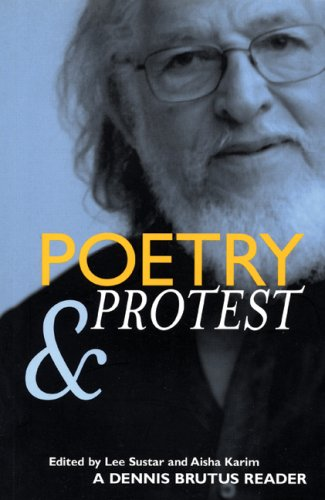 Poetry and Protest: A Dennis Brutus Reader: Dennis Brutus, Aisha Karim, Lee Sustar: 9781931859226: Amazon.com: Books