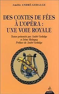 Des contes de f�es � l'op�ra : Une voie royale par Am�lie Andr�-Gedalge