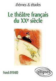 Le th��tre fran�ais du XXe si�cle par Franck Evrard