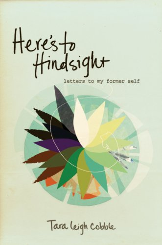 Here's to Hindsight: Letters to My Former Self, Cobble, Tara Leigh