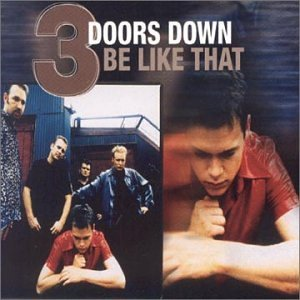 3 Doors Down - Be Like That Pt. 1 - Zortam Music