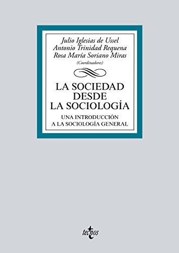 La Sociedad Desde La Sociología. Una Introducción A La Sociología General (Derecho - Biblioteca Universitaria De Editorial Tecnos)