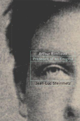 Arthur Rimbaud: Presence of an Enigma
