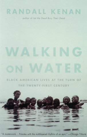 Walking on Water: Black American Lives at the Turn of the Twenty-First Century, RANDALL KENAN