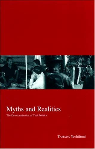 Myths and Realities: The Democratization of Thai Politics (Kyoto Area Studies on Asia)
