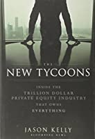 The New Tycoons: Inside the Trillion Dollar Private Equity Industry That Owns Everything (Bloomberg)