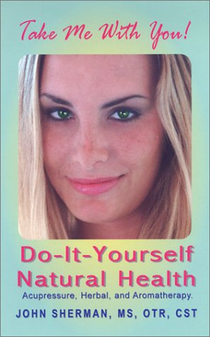 Do-It-Yourself Natural Health: Acupressure, Herbal, & Aromatherapy