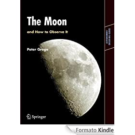 The Moon and How to Observe It: An Advanced Handbook for Students of the Moon in the 21st Century (Astronomers' Observing Guides)