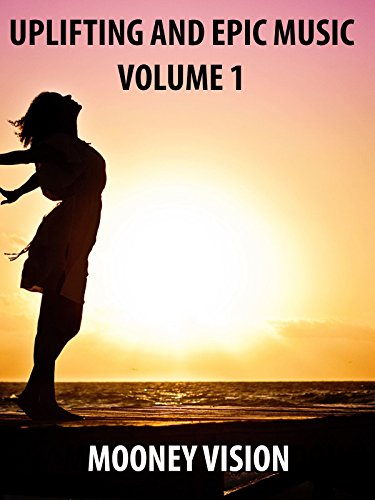 Uplifting and Epic Music Volume 1