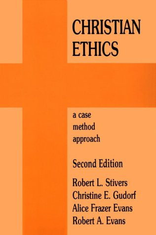 Christian Ethics: A Case Method Approach, Robert L. Stivers, Christine E. Gidorf, Alice Frazer Evans, Rob Evans
