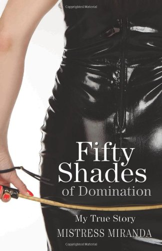 Fifty Shades of Domination: My True Story - Mistress Miranda
