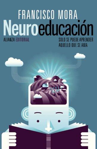 Neuroeducación. Solo Se Puede Aprender Aquello Que Se Ama (Alianza Ensayo)