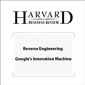 Reverse Engineering Google's Innovation Machine (Harvard Business Review) Periodical