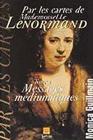 Par les cartes de Mademoiselle Lenormand-Messages m�diumniques: Messages m�diuniques (Cartomancie t. 1)
