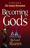 Becoming Gods: A Closer Look at 21st-Century Mormonism (0736913556) by Abanes, Richard
