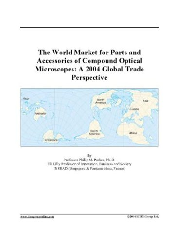 The World Market For Parts And Accessories Of Compound Optical Microscopes: A 2004 Global Trade Perspective