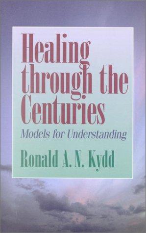 Healing Through the Centuries: Models for Understanding, RONALD KYDD
