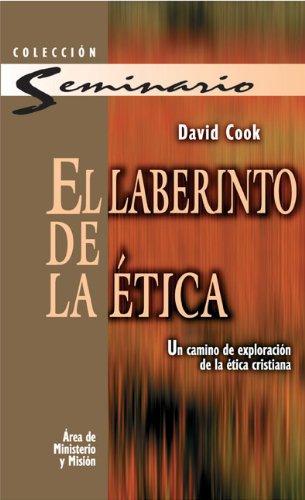 El laberinto de la ética: Un camino de exploración de la ética cristiana (Coleccion Seminarios (Editorial Clie)) (Spa