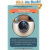 Guia completo do Instagram para o seu negócio: desde os primeiros passos até as estratégias poderosas para bombar...
