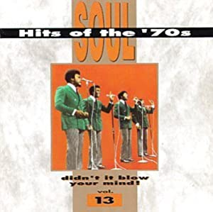 Soul Hits of the '70s: Didn't It Blow Your Mind! - Vol. 13