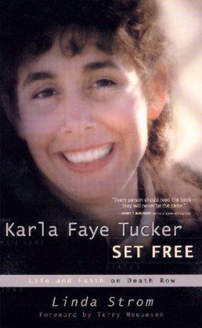 Karla Faye Tucker Set Free : Life and Faith on Death Row, LINDA STROM