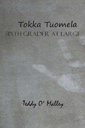 Book: Tokka Tuomela - Sixth Grader At Large by Teddy O' Malley